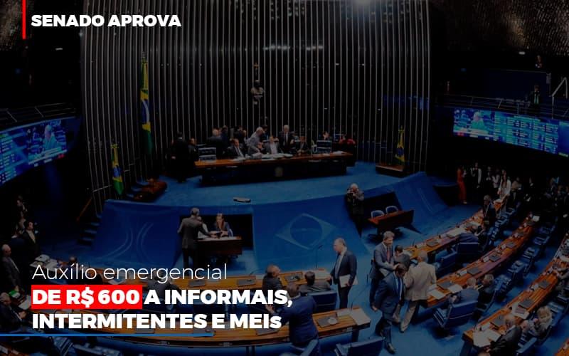 Senado Aprova Auxilio Emergencial De 600 - Contabilidade na Lapa - SP | JS Silva Contabilidade - Senado aprova auxílio emergencial de R$ 600 a informais, intermitentes e MEIs