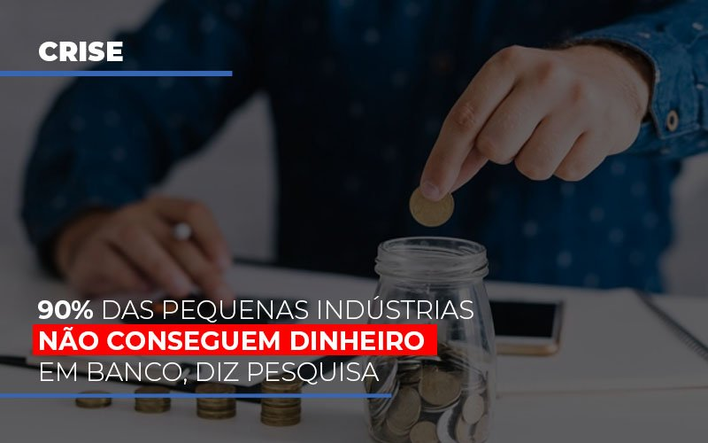 90 Das Pequenas Industrias Nao Conseguem Dinheiro Em Banco Diz Pesquisa - Contabilidade na Lapa - SP | JS Silva Contabilidade - 90% das pequenas indústrias não conseguem dinheiro em banco, diz pesquisa