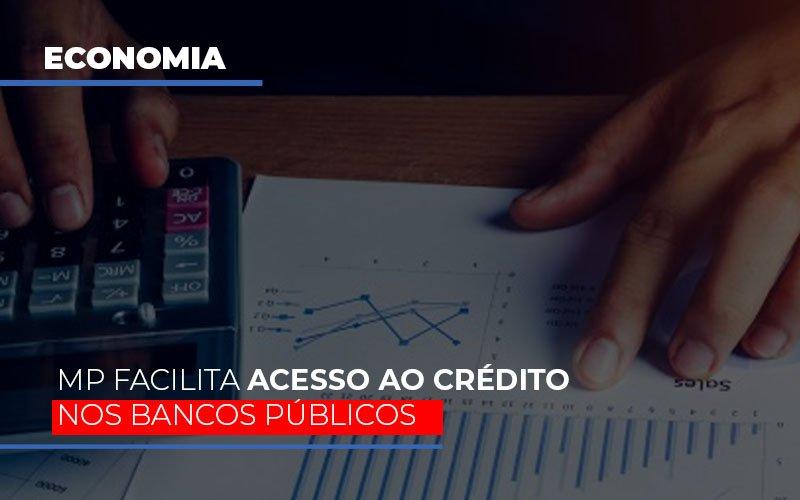 Mp Facilita Acesso Ao Criterio Nos Bancos Publicos - Contabilidade na Lapa - SP | JS Silva Contabilidade - MP facilita acesso ao crédito nos bancos públicos