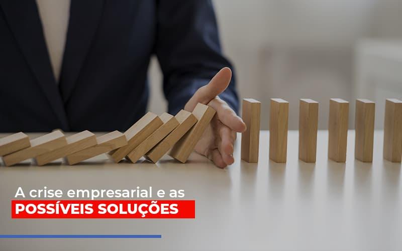 A Crise Empresarial E As Possiveis Solucoes - Contabilidade na Lapa - SP | JS Silva Contabilidade - A crise empresarial e as possíveis soluções