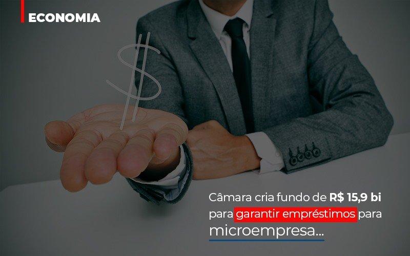 Camara Cria Fundo De Rs 15 9 Bi Para Garantir Emprestimos Para Microempresa - Contabilidade na Lapa - SP | JS Silva Contabilidade - Câmara cria fundo de R$ 15,9 bi para garantir empréstimos para microempresa