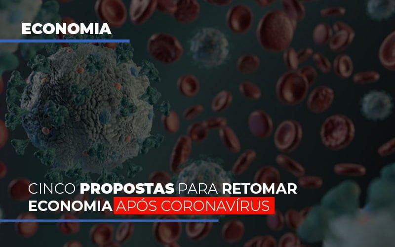 Cinco Propostas Para Retomar Economia Apos Coronavirus - Contabilidade na Lapa - SP | JS Silva Contabilidade - Cinco propostas para retomar economia após coronavírus