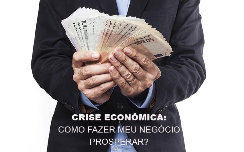 Crise Economica Como Fazer Meu Negocio Prosperar - Contabilidade na Lapa - SP | JS Silva Contabilidade - Crise Econômica: como fazer meu negócio prosperar?
