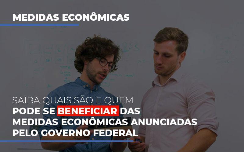 Medidas Economicas Anunciadas Pelo Governo Federal - Contabilidade na Lapa - SP   JS Silva Contabilidade - Saiba quais são e quem pode se beneficiar das medidas econômicas anunciadas pelo governo federal