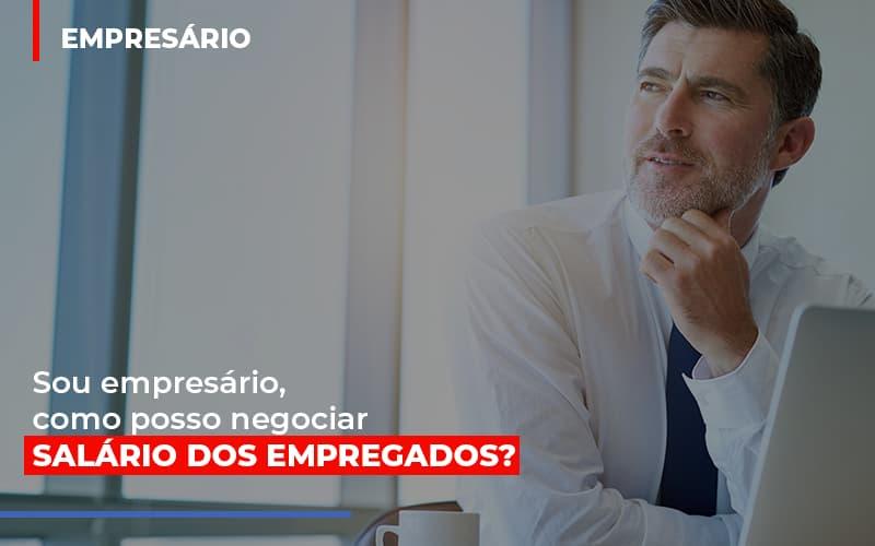 Sou Empresario Como Posso Negociar Salario Dos Empregados - Contabilidade na Lapa - SP | JS Silva Contabilidade - Sou empresário, como posso negociar salário dos empregados?